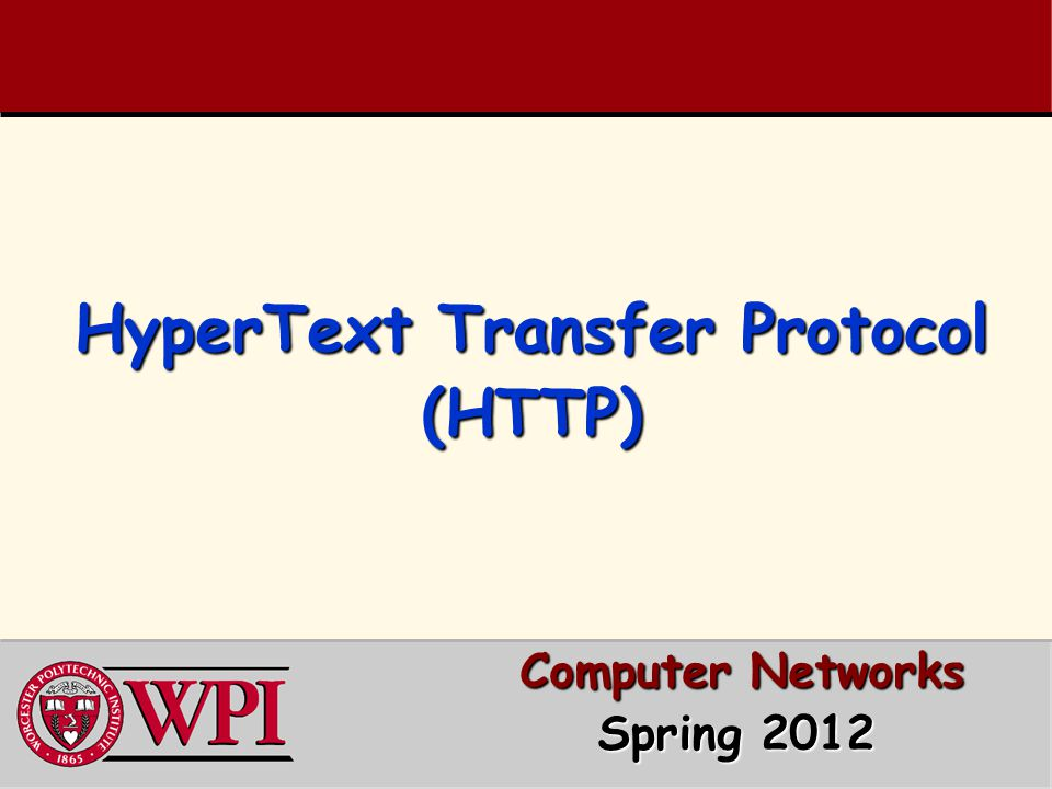 HyperText Transfer Protocol (HTTP) Computer Networks Computer Networks Spring 2012 Spring 2012