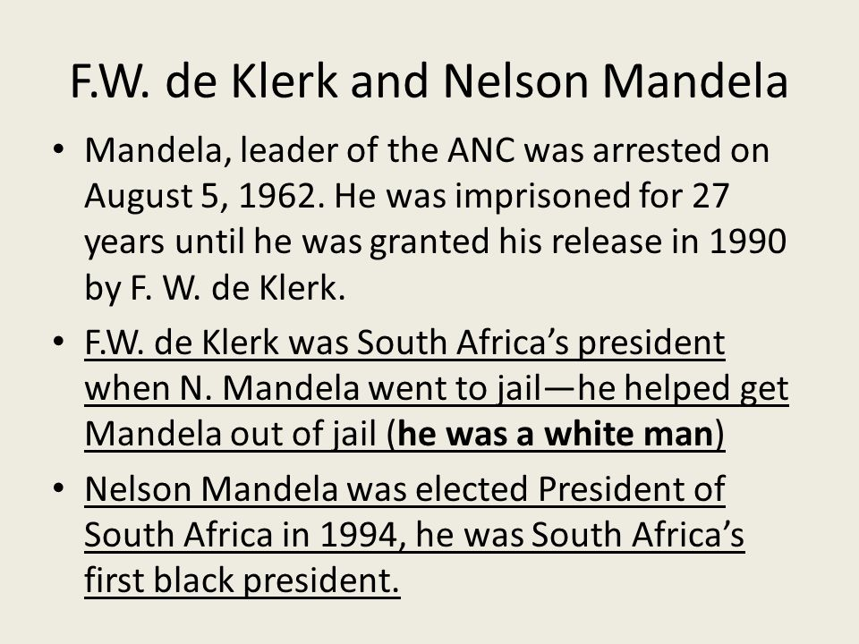 F.W. de Klerk and Nelson Mandela Mandela, leader of the ANC was arrested on August 5,