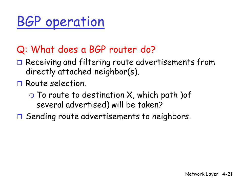 Network Layer4-21 BGP operation Q: What does a BGP router do.