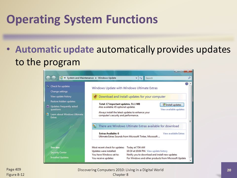 Operating System Functions Automatic update automatically provides updates to the program Discovering Computers 2010: Living in a Digital World Chapter 8 20 Page 409 Figure 8-12