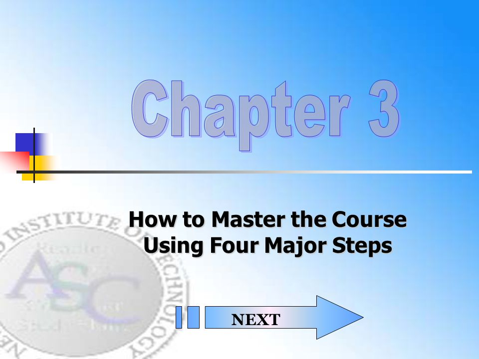 How to Master the Course Using Four Major Steps NEXT