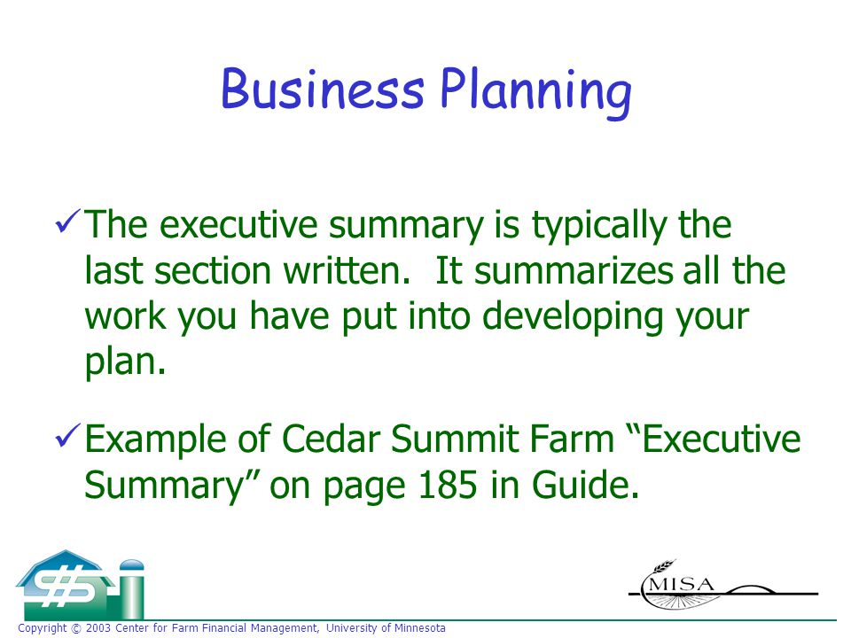 Business Planning The executive summary is typically the last section written.