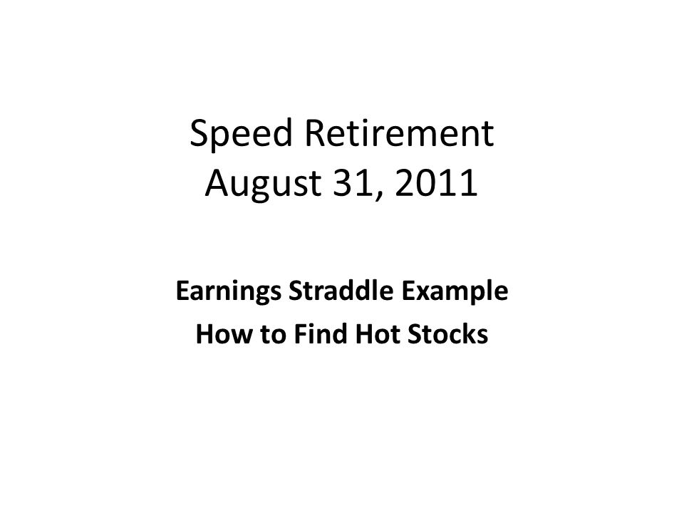Speed Retirement August 31, 2011 Earnings Straddle Example How to Find Hot Stocks