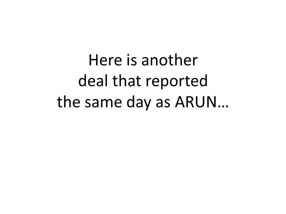 Here is another deal that reported the same day as ARUN…
