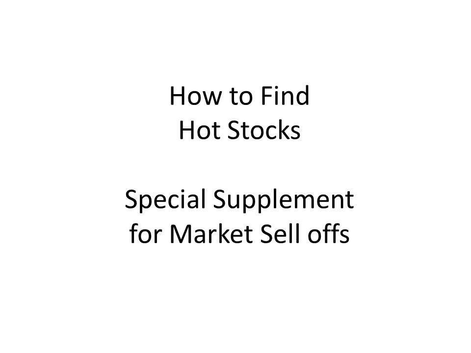 How to Find Hot Stocks Special Supplement for Market Sell offs