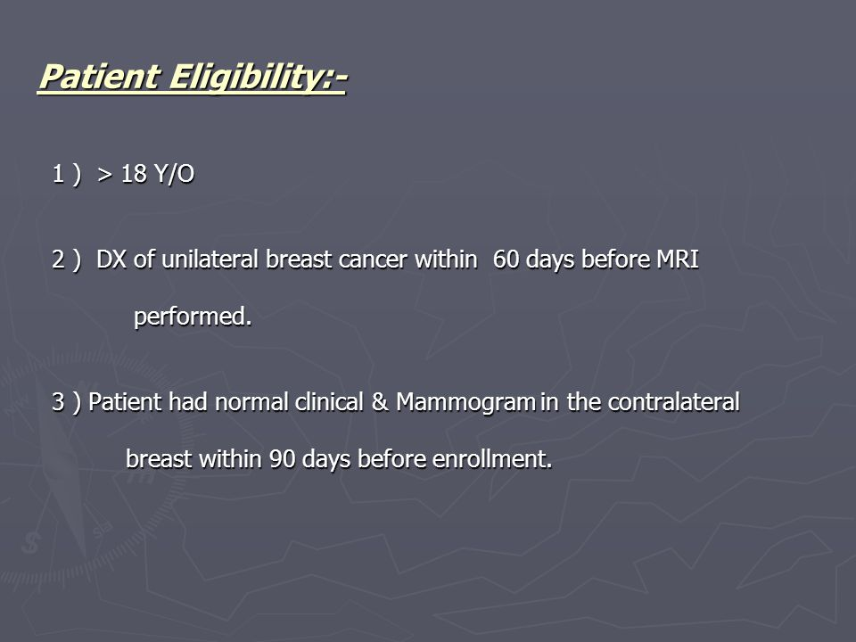 Patient Eligibility:- 1 ) > 18 Y/O 2 ) DX of unilateral breast cancer within 60 days before MRI performed.