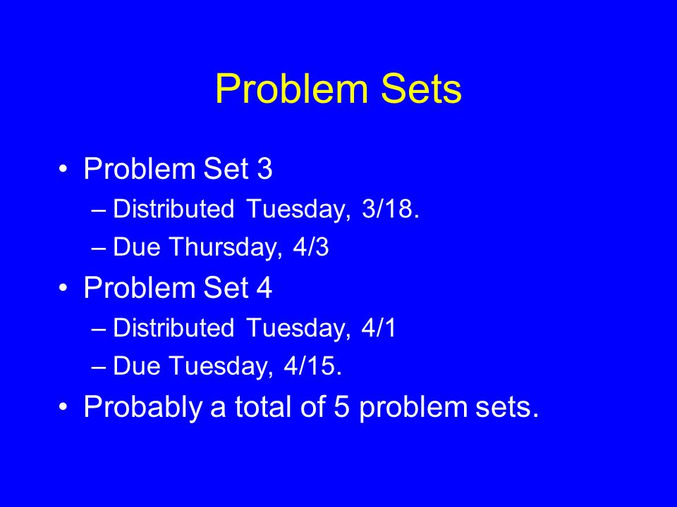 Problem Sets Problem Set 3 –Distributed Tuesday, 3/18.