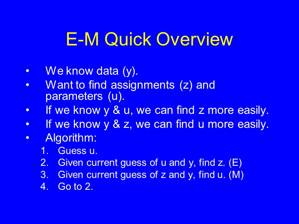 E-M Quick Overview We know data (y). Want to find assignments (z) and parameters (u).