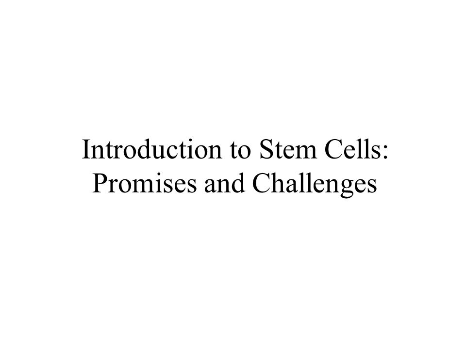Introduction to Stem Cells: Promises and Challenges