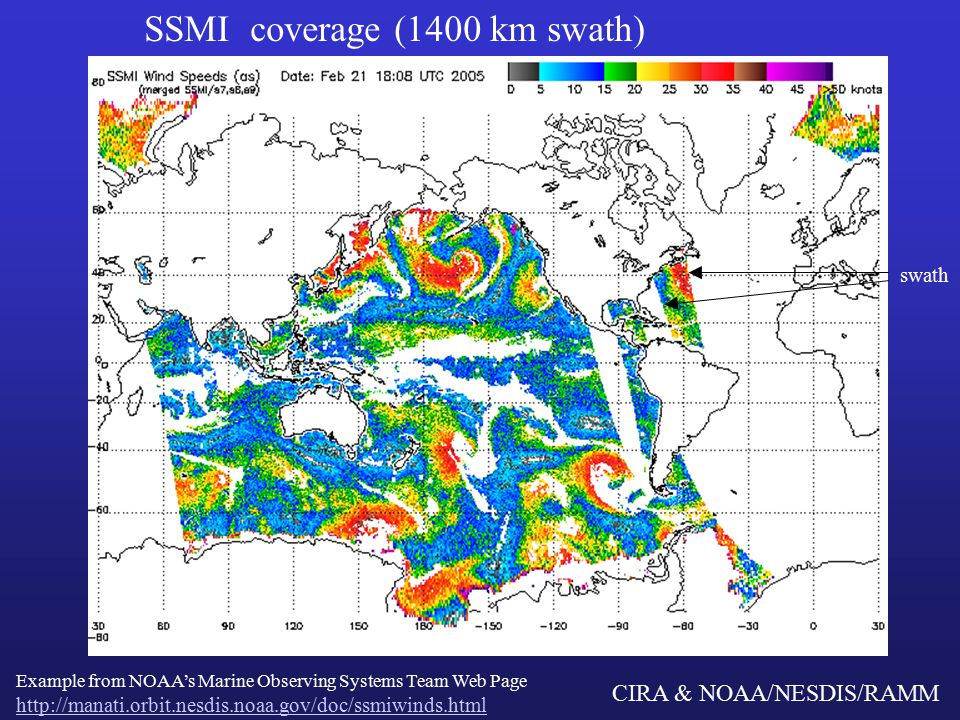 CIRA & NOAA/NESDIS/RAMM SSMI coverage (1400 km swath) Example from NOAA's Marine Observing Systems Team Web Page   swath