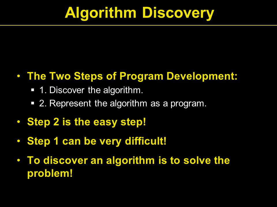 Algorithm Discovery The Two Steps of Program Development:  1.