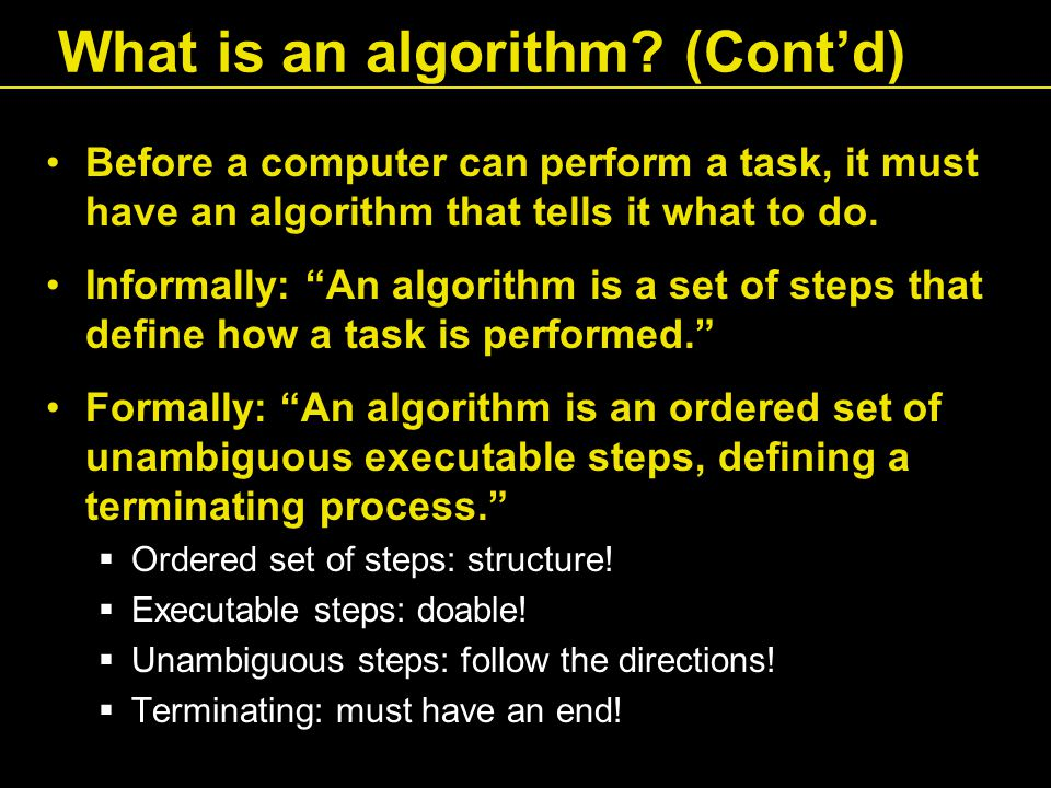 Before a computer can perform a task, it must have an algorithm that tells it what to do.