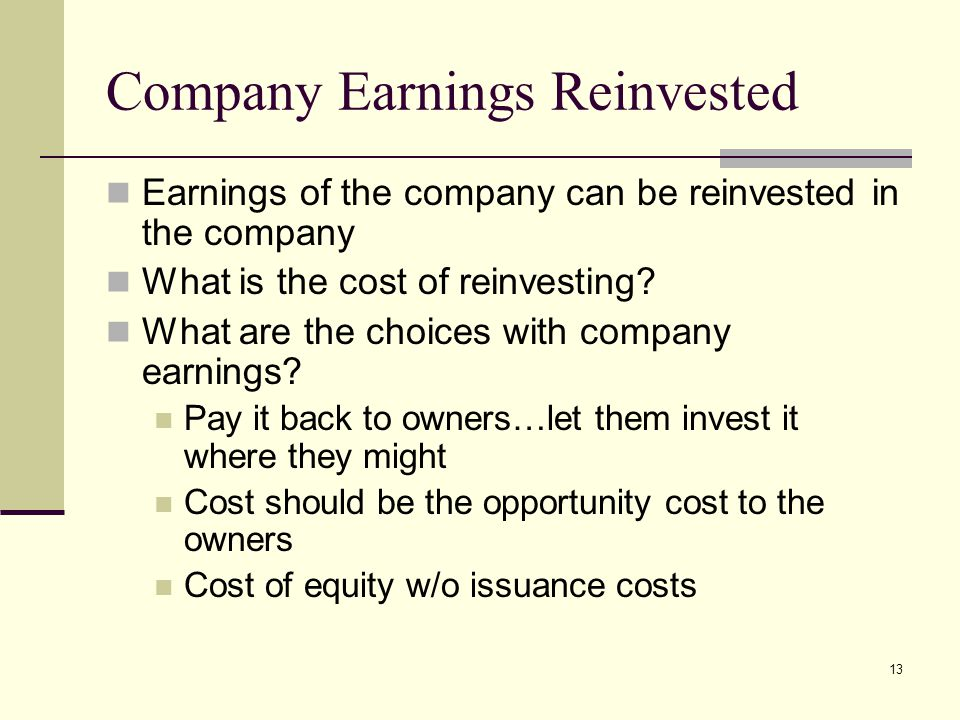 13 Company Earnings Reinvested Earnings of the company can be reinvested in the company What is the cost of reinvesting.