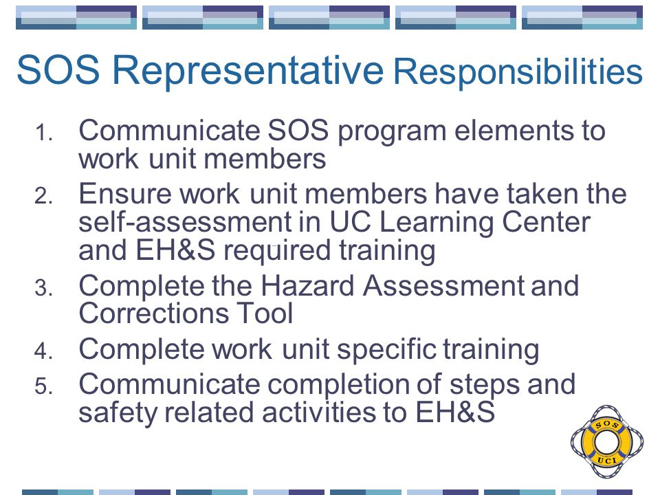 SOS Representative Responsibilities 1. Communicate SOS program elements to work unit members 2.