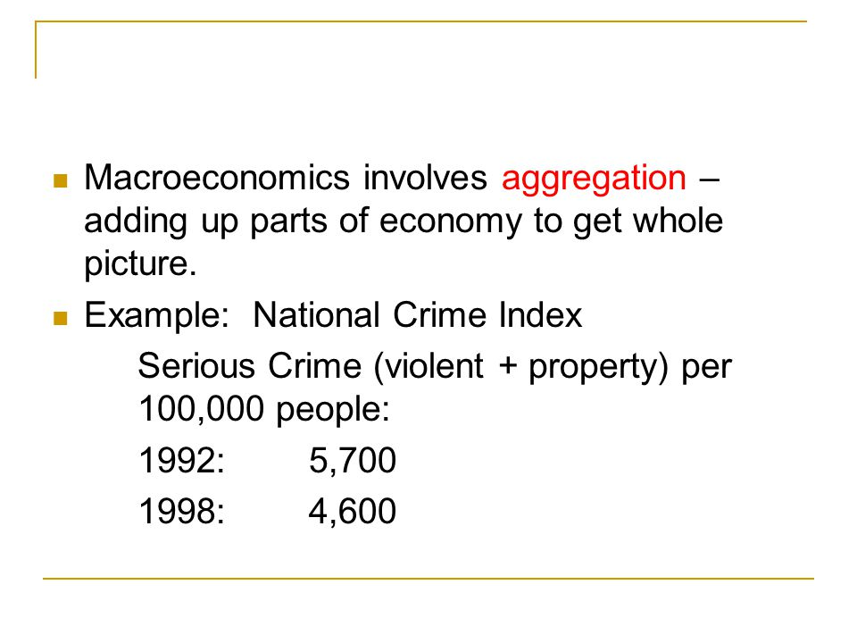 Macroeconomics involves aggregation – adding up parts of economy to get whole picture.