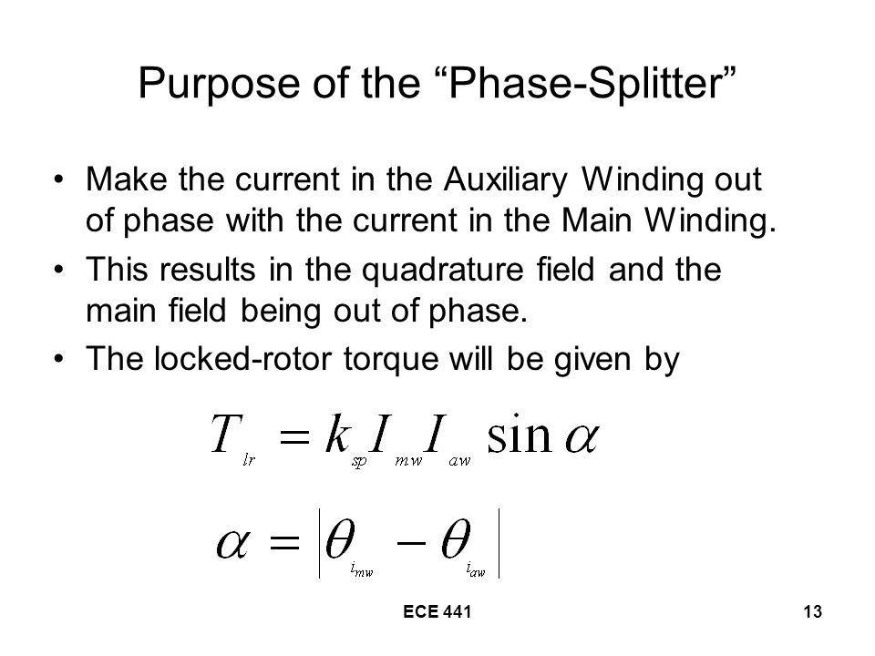 ECE Purpose of the Phase-Splitter Make the current in the Auxiliary Winding out of phase with the current in the Main Winding.