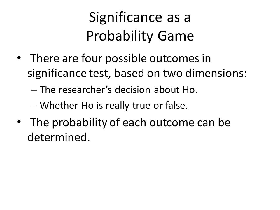 Determining Significance If the probability is lower than our significance level, we Reject Ho (p <.05).