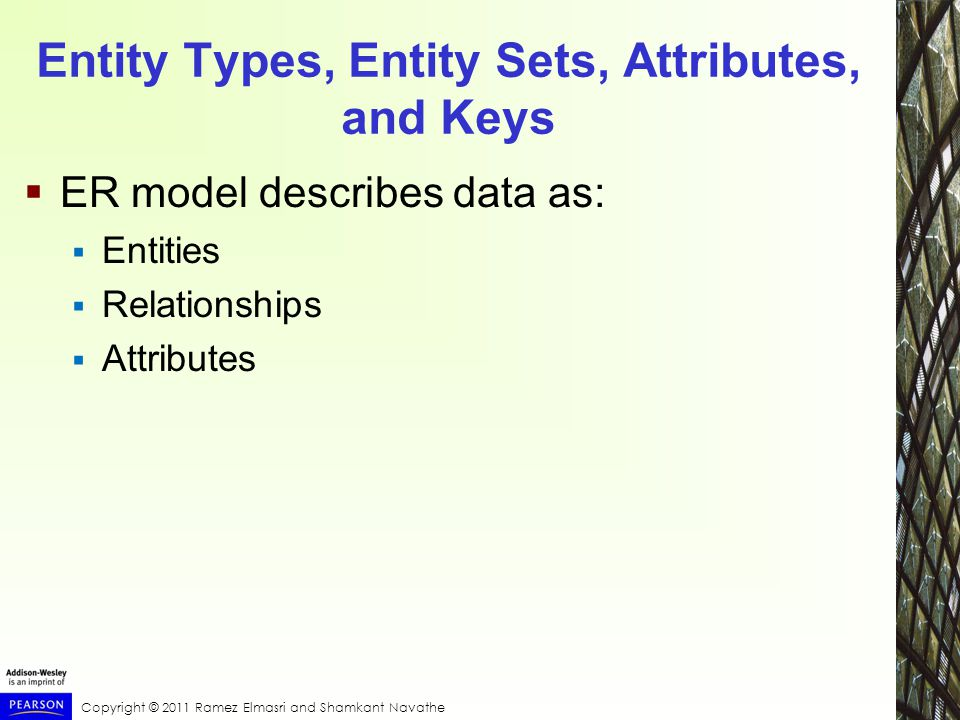 Entity Types, Entity Sets, Attributes, and Keys  ER model describes data as:  Entities  Relationships  Attributes