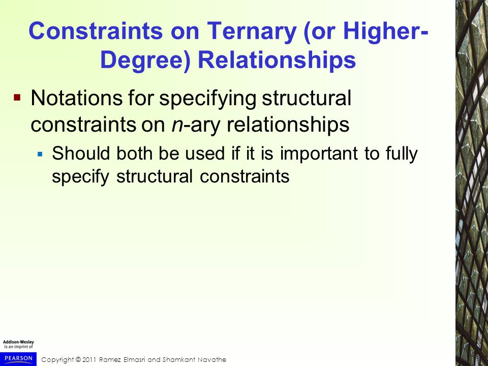 Constraints on Ternary (or Higher- Degree) Relationships  Notations for specifying structural constraints on n-ary relationships  Should both be used if it is important to fully specify structural constraints