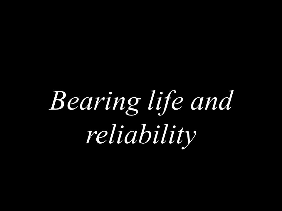 Bearing life and reliability