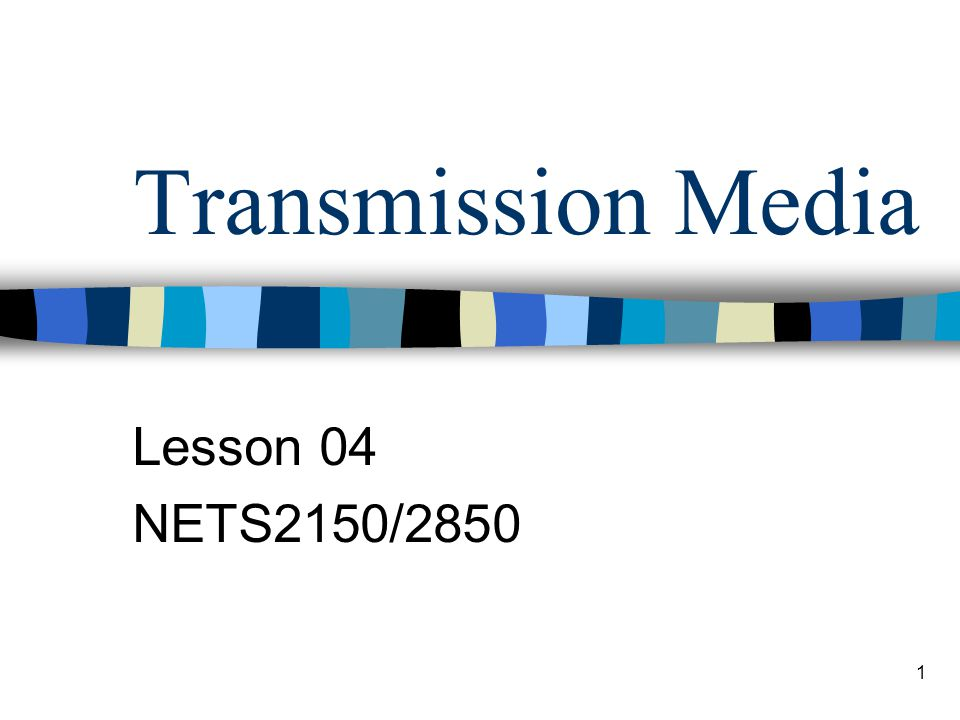 1 Transmission Media Lesson 04 NETS2150/2850