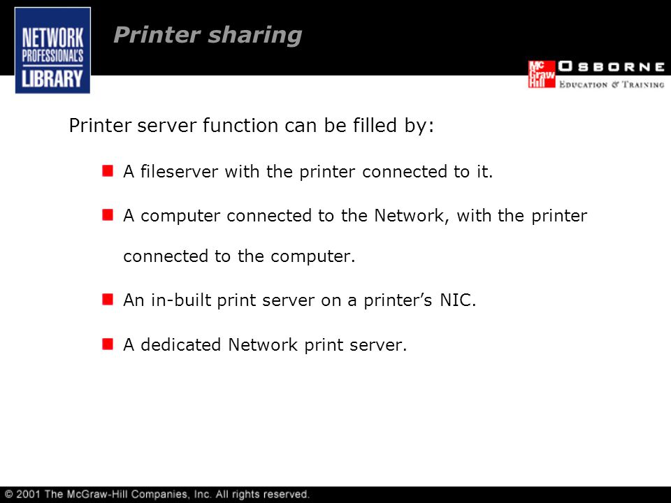 Printer server function can be filled by: A fileserver with the printer connected to it.