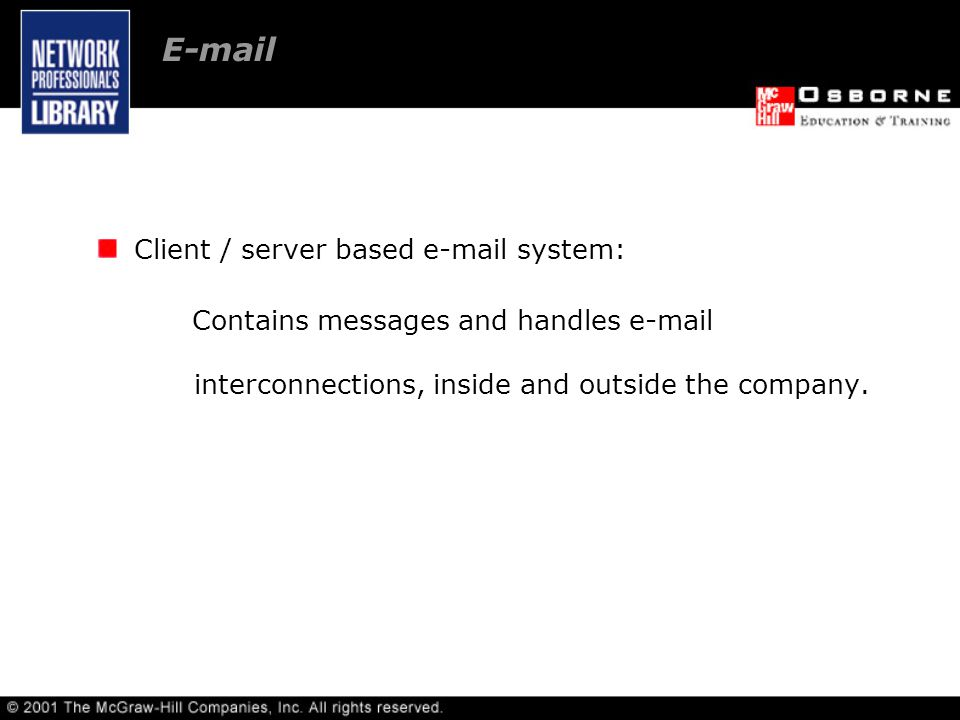 Client / server based  system: Contains messages and handles  interconnections, inside and outside the company.