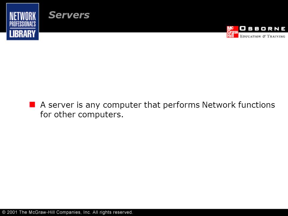 A server is any computer that performs Network functions for other computers. Servers