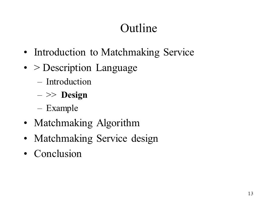 13 Outline Introduction to Matchmaking Service > Description Language –Introduction –>> Design –Example Matchmaking Algorithm Matchmaking Service design Conclusion