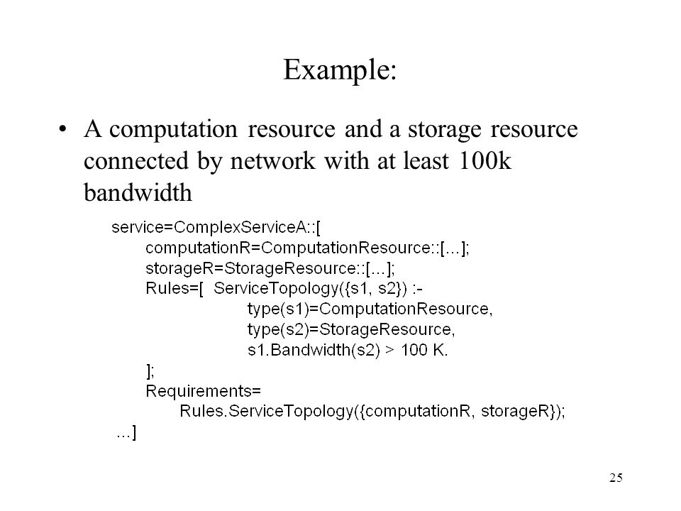 25 Example: A computation resource and a storage resource connected by network with at least 100k bandwidth