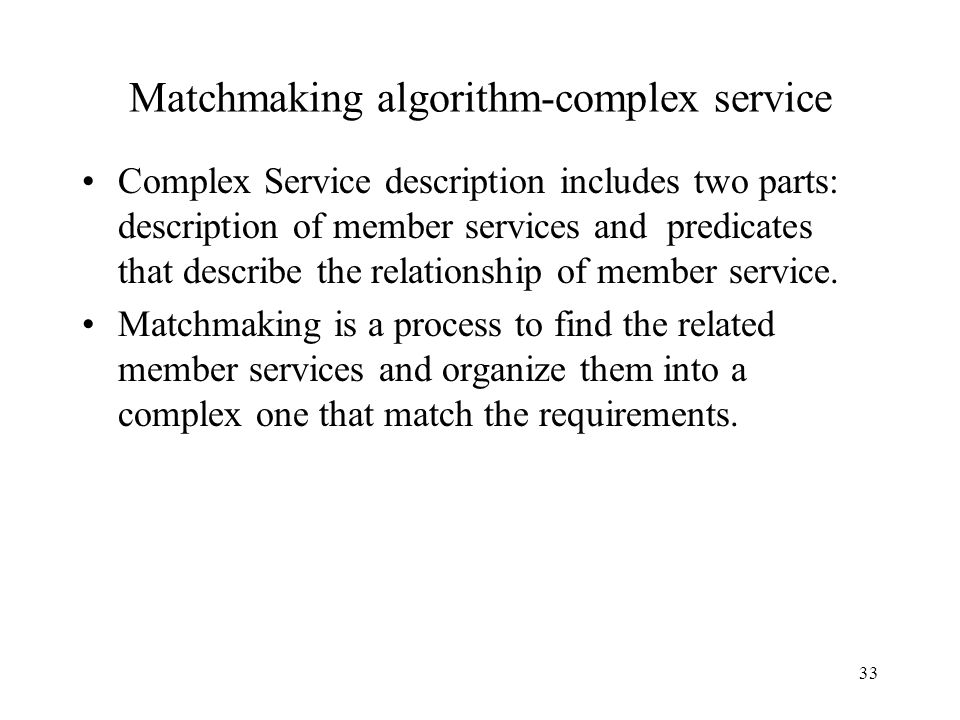 33 Matchmaking algorithm-complex service Complex Service description includes two parts: description of member services and predicates that describe the relationship of member service.