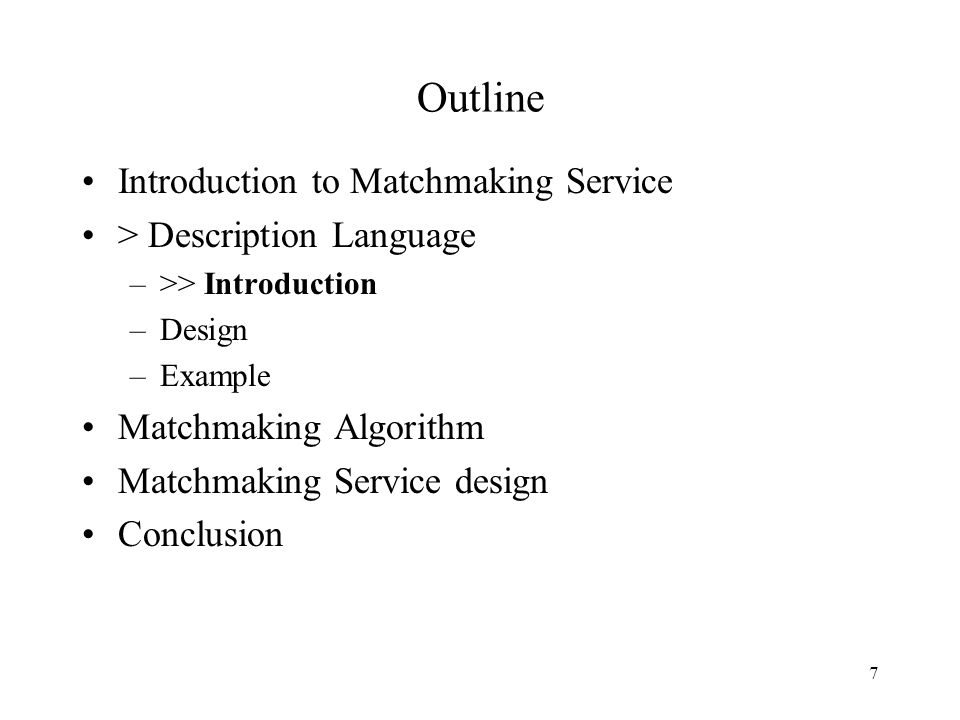 7 Outline Introduction to Matchmaking Service > Description Language –>> Introduction –Design –Example Matchmaking Algorithm Matchmaking Service design Conclusion