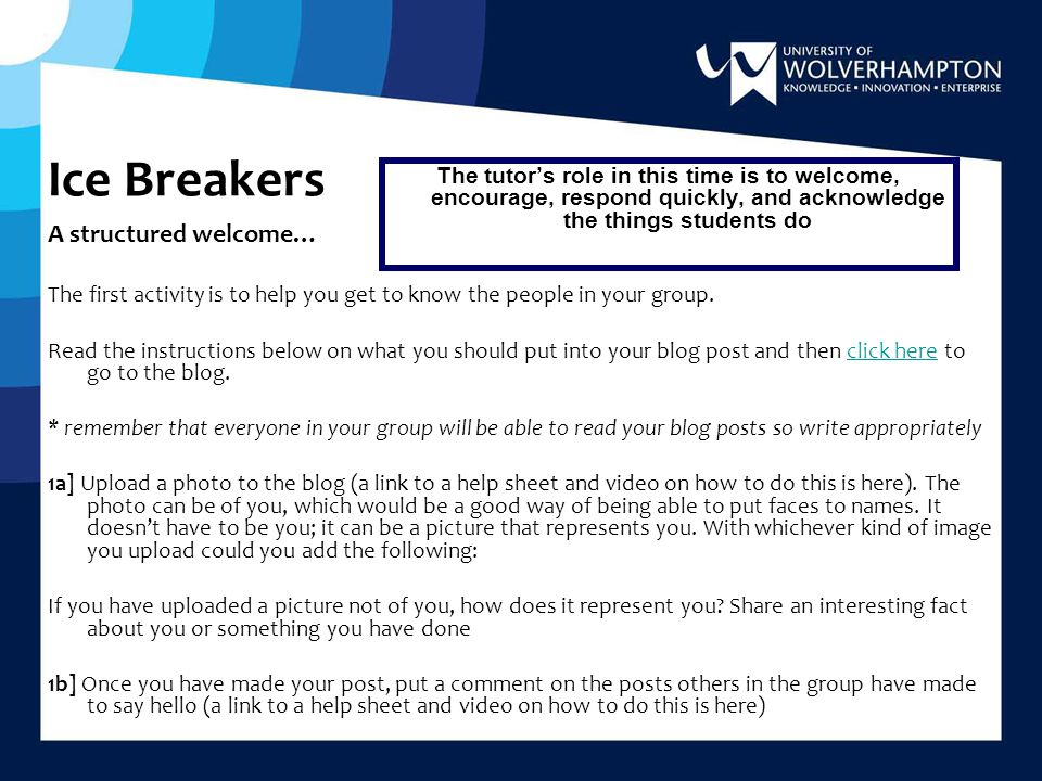 Ice Breakers A structured welcome… The first activity is to help you get to know the people in your group.