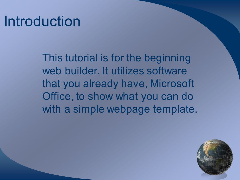 Introduction This tutorial is for the beginning web builder.