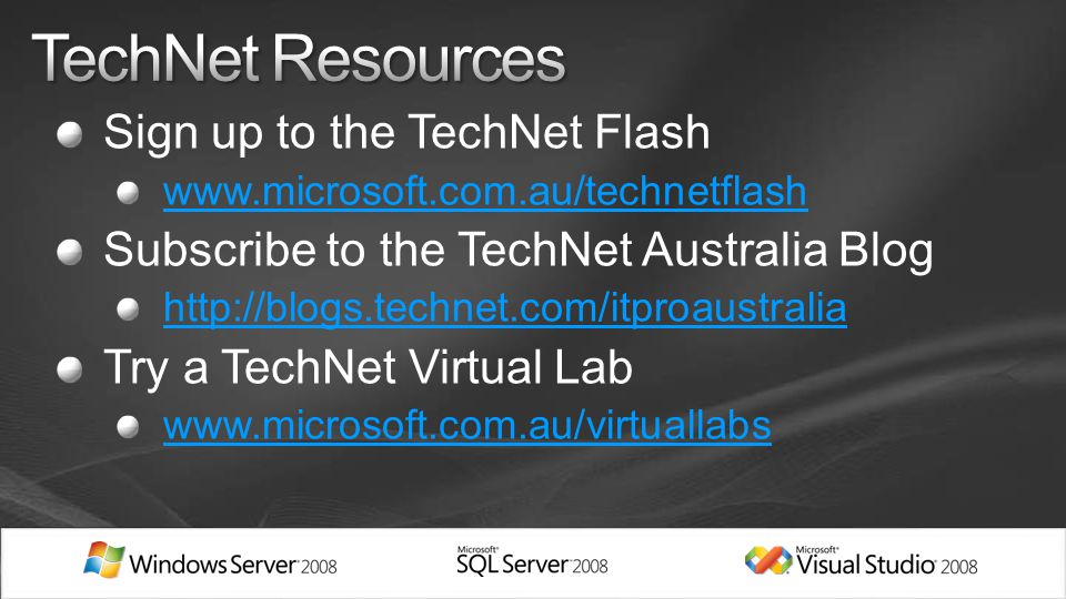 Sign up to the TechNet Flash   Subscribe to the TechNet Australia Blog   Try a TechNet Virtual Lab
