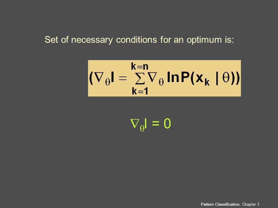 Pattern Classification, Chapter 3 Set of necessary conditions for an optimum is:   l = 0