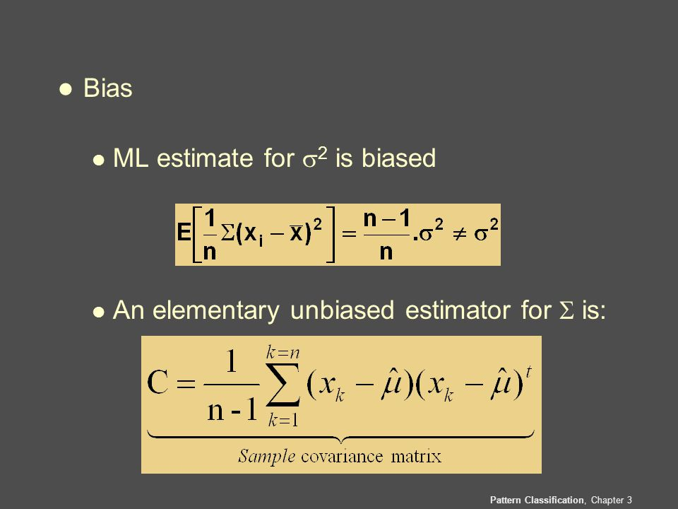 Pattern Classification, Chapter 3 l Bias l ML estimate for  2 is biased l An elementary unbiased estimator for  is: