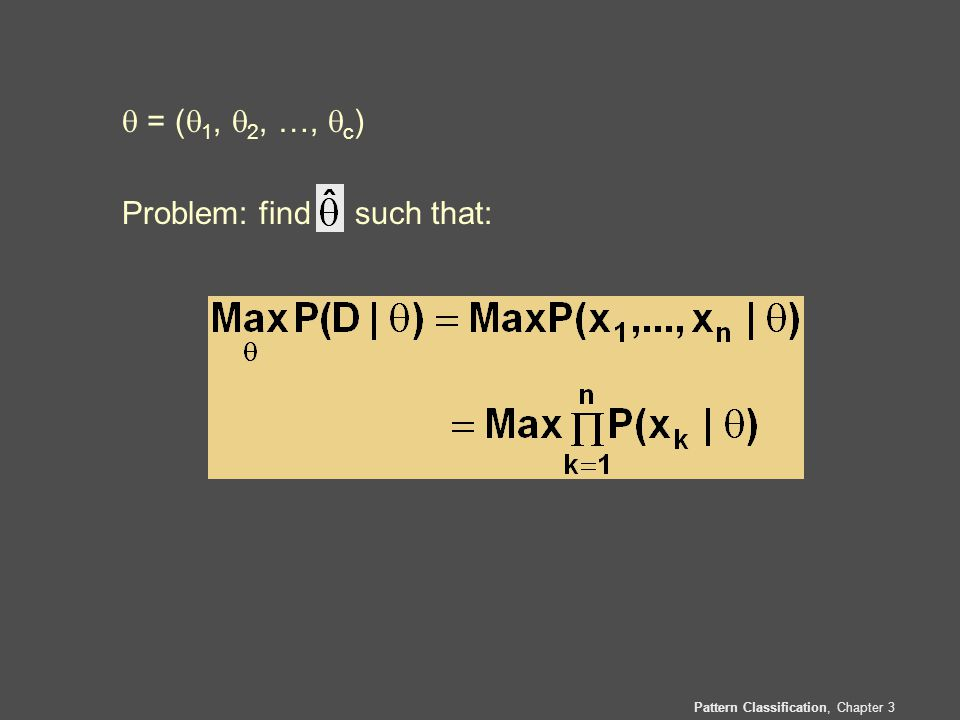 Pattern Classification, Chapter 3  = (  1,  2, …,  c ) Problem: find such that: