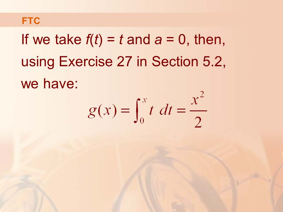 If we take f(t) = t and a = 0, then, using Exercise 27 in Section 5.2, we have: FTC