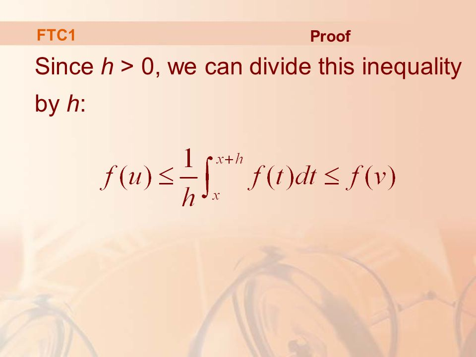 Since h > 0, we can divide this inequality by h: FTC1 Proof