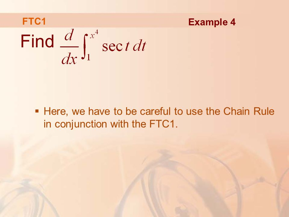 Find  Here, we have to be careful to use the Chain Rule in conjunction with the FTC1.