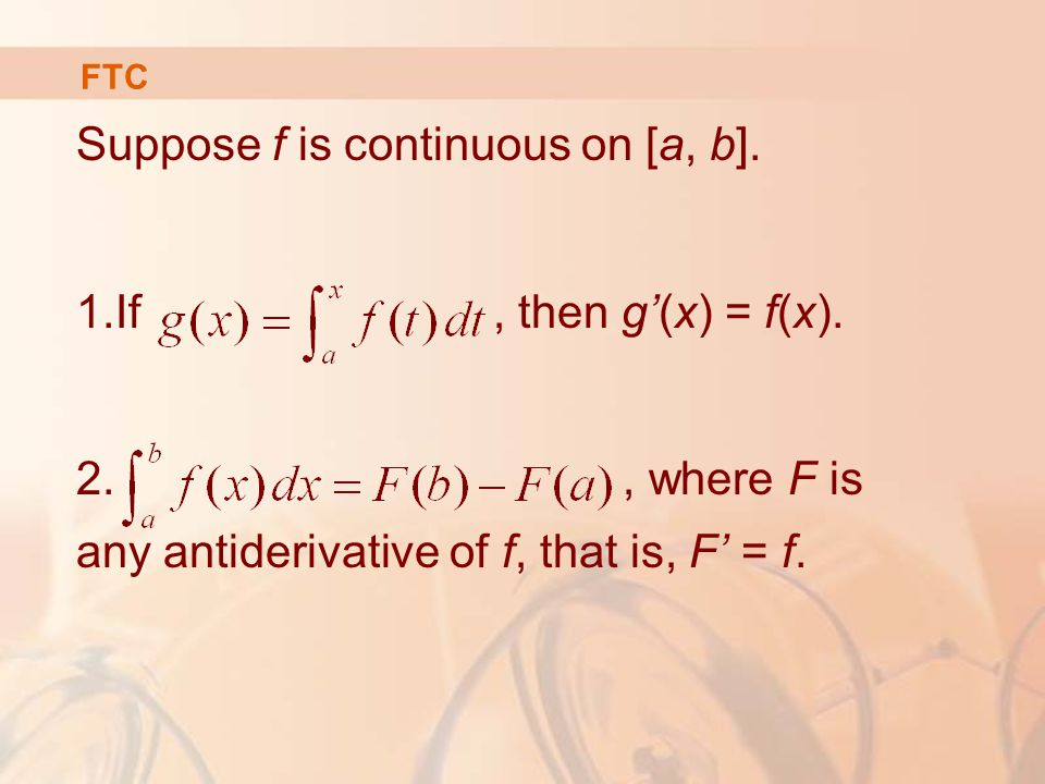 FTC Suppose f is continuous on [a, b]. 1.If, then g'(x) = f(x).