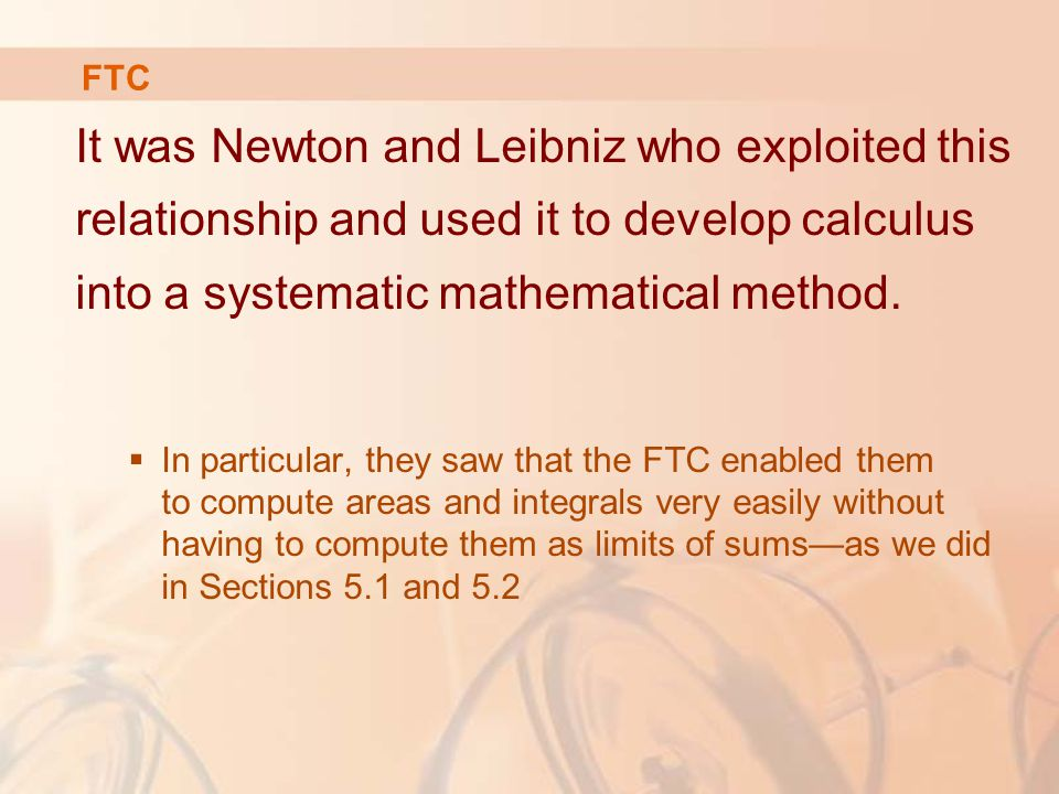 It was Newton and Leibniz who exploited this relationship and used it to develop calculus into a systematic mathematical method.