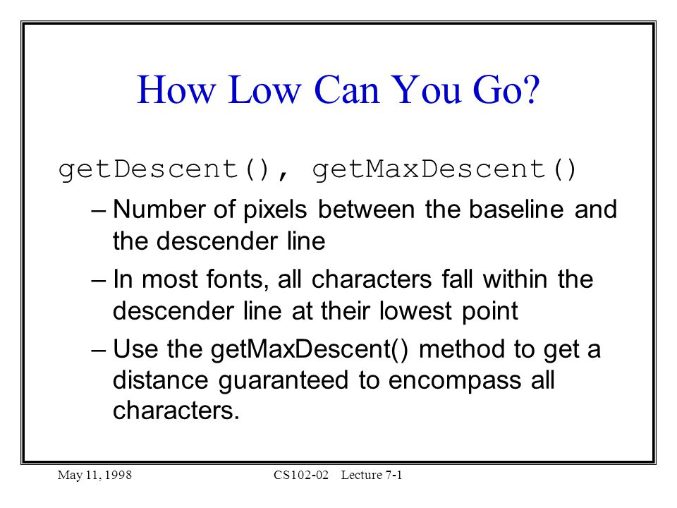 May 11, 1998CS102-02Lecture 7-1 How Low Can You Go.