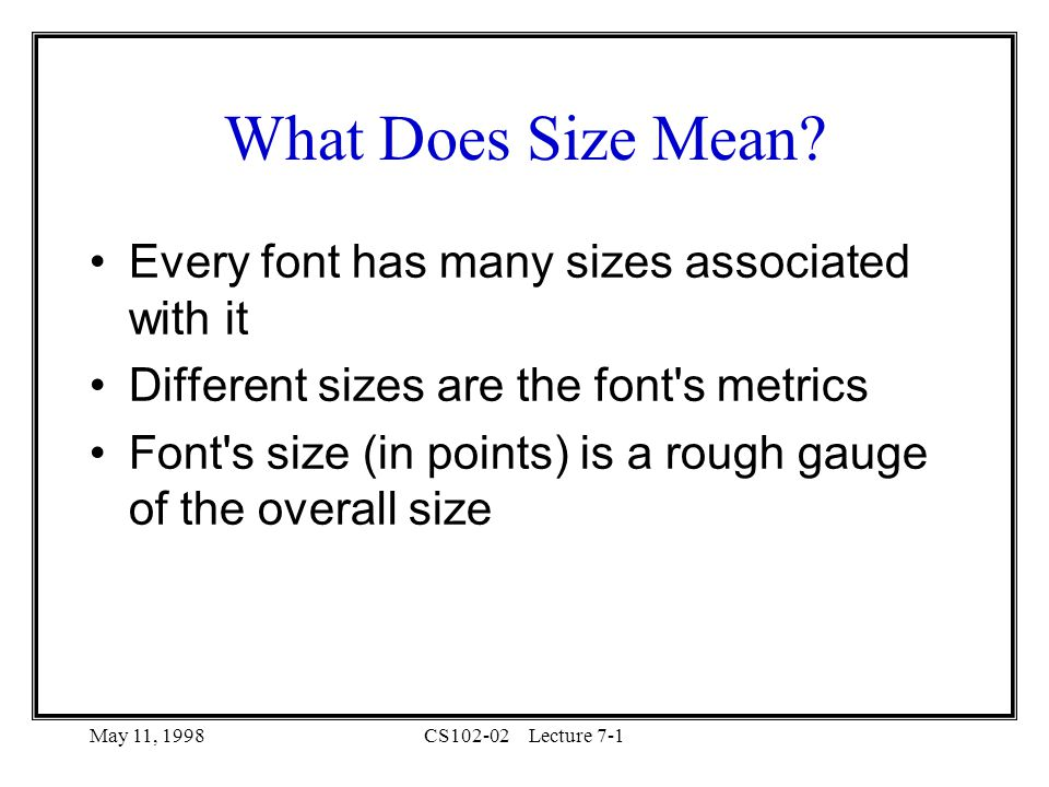 May 11, 1998CS102-02Lecture 7-1 What Does Size Mean.