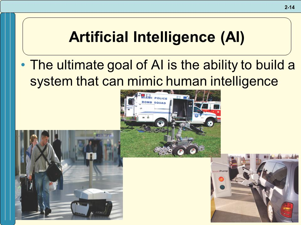 2-14 Artificial Intelligence (AI) The ultimate goal of AI is the ability to build a system that can mimic human intelligence