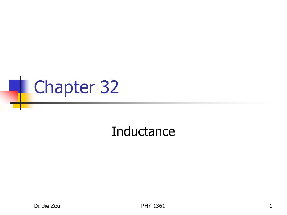 Dr. Jie ZouPHY Chapter 32 Inductance