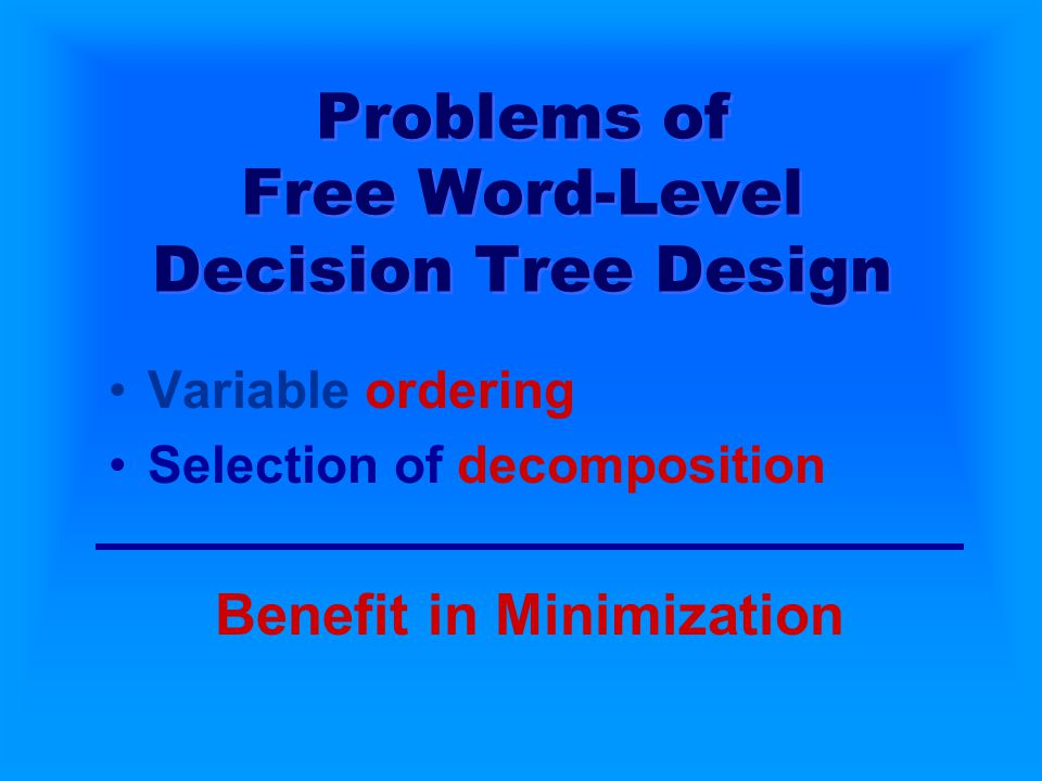 Problems of Free Word-Level Decision Tree Design Variable ordering Selection of decomposition Benefit in Minimization