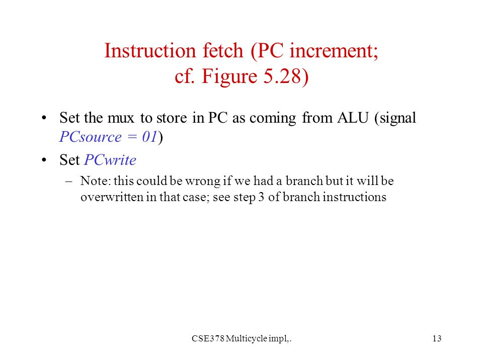 CSE378 Multicycle impl,.13 Instruction fetch (PC increment; cf.
