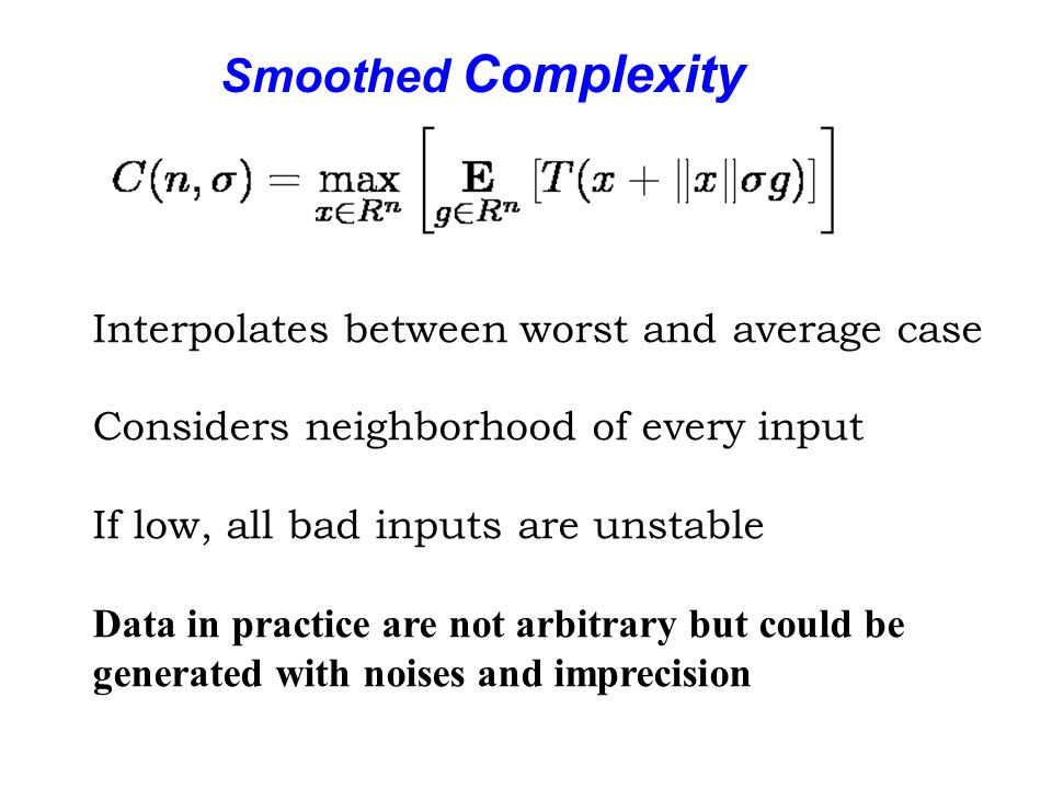 Smoothed Analysis of Simplex Method (Spielman + Teng, 2001) Theorem: For all A, b, c, simplex method takes expected time polynomial in max s.t.